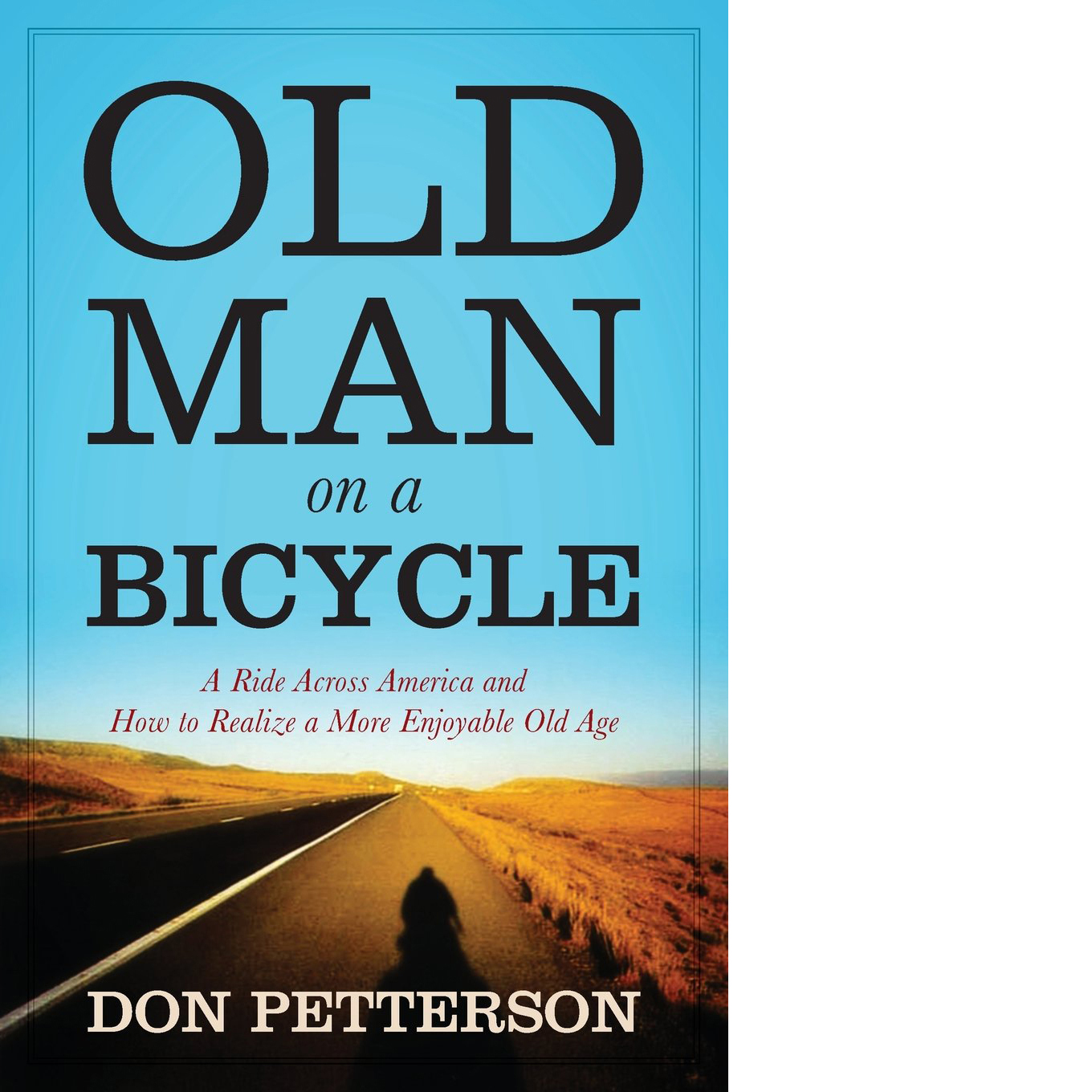 Old Man on a Bicycle: A Ride Across America and How to Realize a More Enjoyable Old Age  -   June 10, 2014  When Don Petterson, a former American ambassador, told family and friends he intended to ride a bicycle from New Hampshire to San Francisco, most of them questioned his judgment, if not his sanity. He was in his seventies, hadn't been on a bike for years, and had never ridden more than a few miles at a time.    $5.26 Kindle     |     $13.95 Paperback
