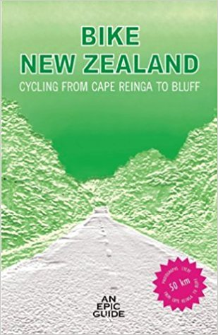 Bike New Zealand: Cycling from Cape Reinga to Bluff by Paul Salter