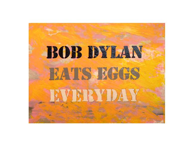 Bob Dylan Eats Eggs Everyday