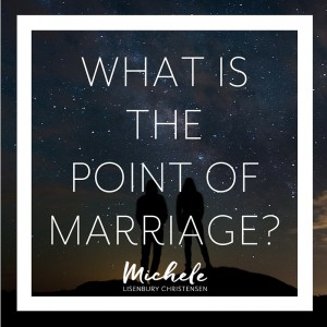 What is the point of marriage?