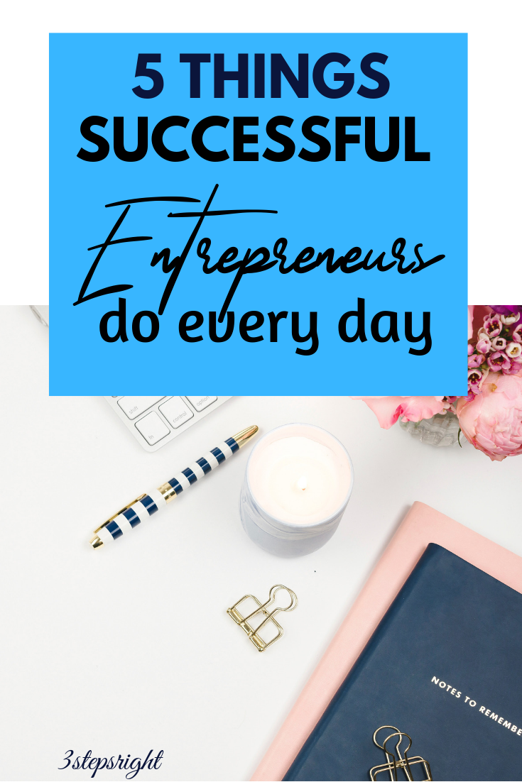 5 Things Successful Entrepreneurs do Every Day.png