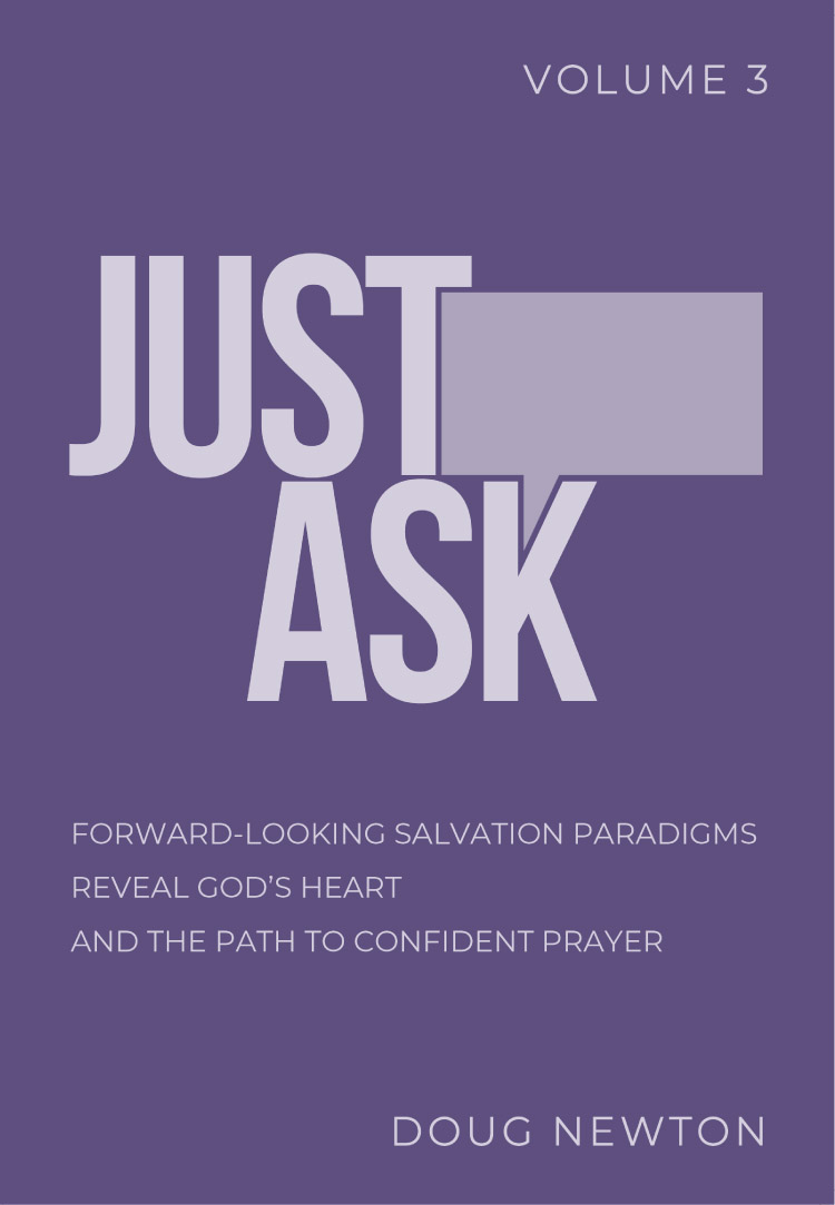 "Just Ask: Volume Three  explores the salvation paradigms that have to do with   revelation  . God's work of salvation in Jesus Christ not only involves what God needed to correct, but also new ""never-before-possible"" realities He was wanting to create. When we see what God has in store for our future, we can pray and cooperate in bringing that new reality about."