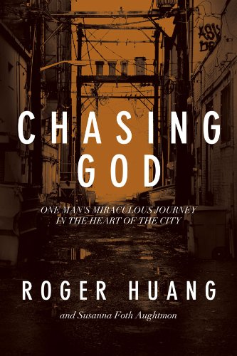 Chasing God by Roger Huang   One Man's Miraculous Journey in the Heart of the City | Available on Amazon