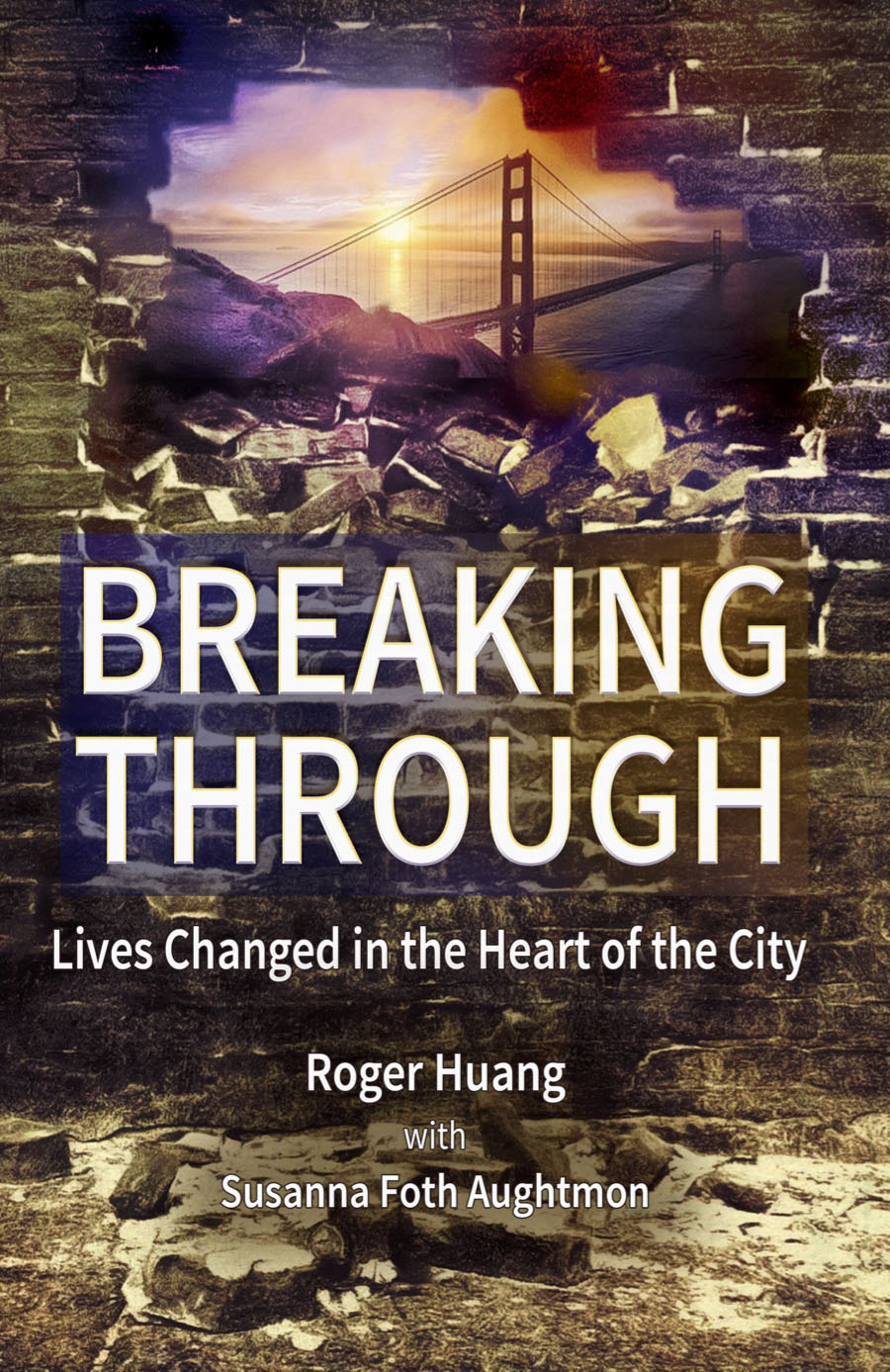 Breaking Through by Roger Huang   Lives Changed in the Heart of the City | Available on Amazon
