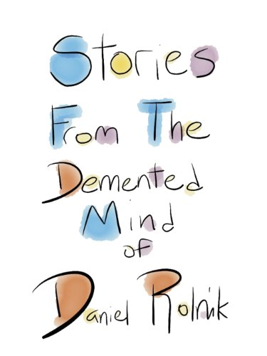 "Cover of ""Stories From The Demented Mind of Daniel Rolnik"" (Feb. 2013)"
