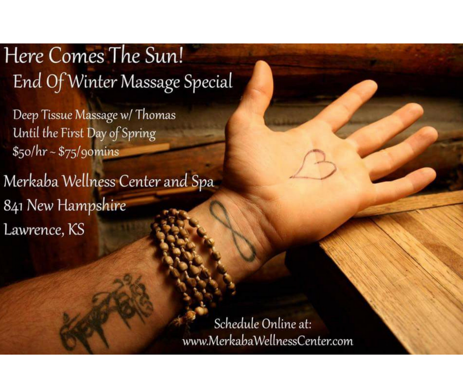 Join Merkaba Wellness Center and Spa for an amazing deal on massage until March 20th. $50.00 for an hour or $75.00 for 90 minutes of firm, focused massage work. Tommy is an amazing massage therapist and healer, incorporating years of knowledge and expertise into each session. This is our offering to you in these increasingly brighter days leading up to Spring.