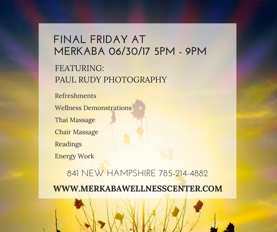 Join us for our 2nd Final Friday! Stop by Merkaba Wellness Center and Spa for the truly magically stunning work of Paul Rudy Photography. Enjoy our refreshments; Best of Lawrence Editors Pick, Steve Noble will be mixing up some tasty beverages; our Damiana Truffles, featured at our Grand Opening will be there! Vegan/Gluten Free Pudding and so much more. Also come for any of our complementary services for the night and tour your one stop Wellness Center.