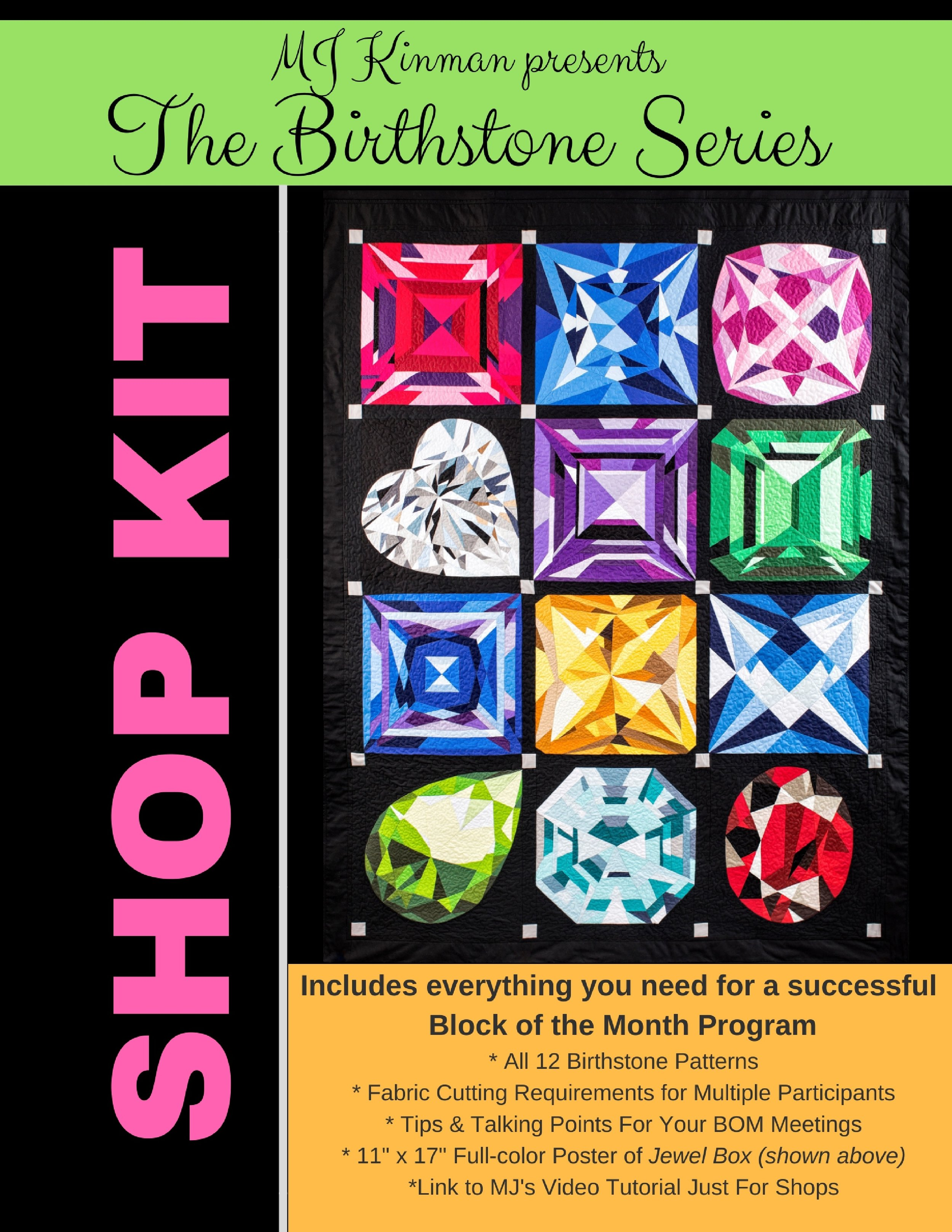 Birthstone Block of the MonthSHOP KIT - Everything you need to create a successful Block of the Month Program:- All 12 Birthstone block patterns- Cutting requirements for 12 & 24 participants- Tips & talking points for your meetings- 11