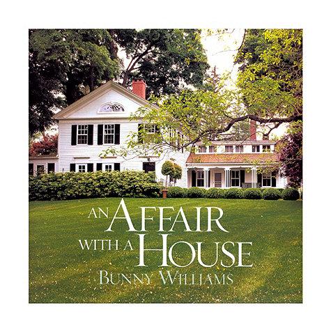 Bunny Williams' An Affair With A House