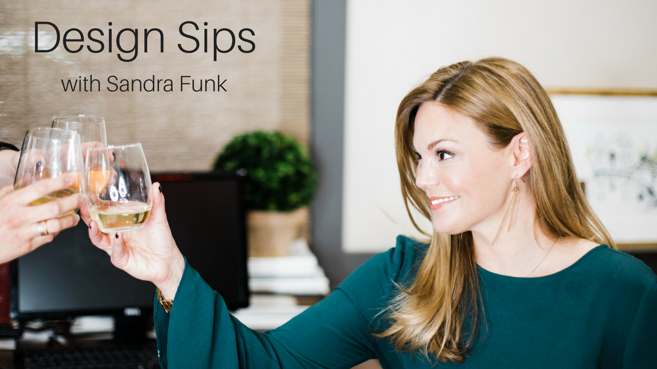 Design Sips With Sandra Funk - Airs LIVE on Wednesdays @4PM EST on Facebook and Instagram