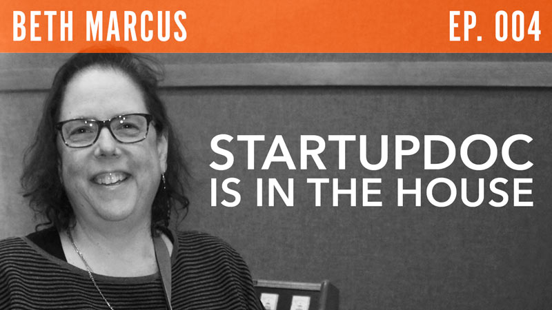 Beth Marcus  StartupDoc is in the House