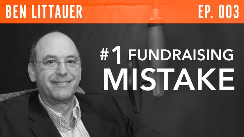 Ben Littauer  #1 Fundraising Mistake