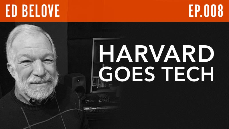 Ed Belove  Harvard Goes Tech