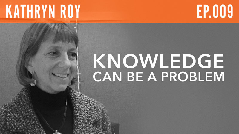 Kathryn Roy  Knowledge Can Be a Problem