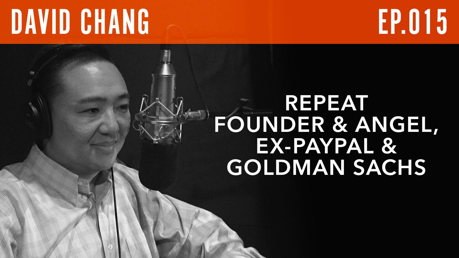 David Chang  Repeat Founder & Angel, Ex-PayPal & Goldman Sachs