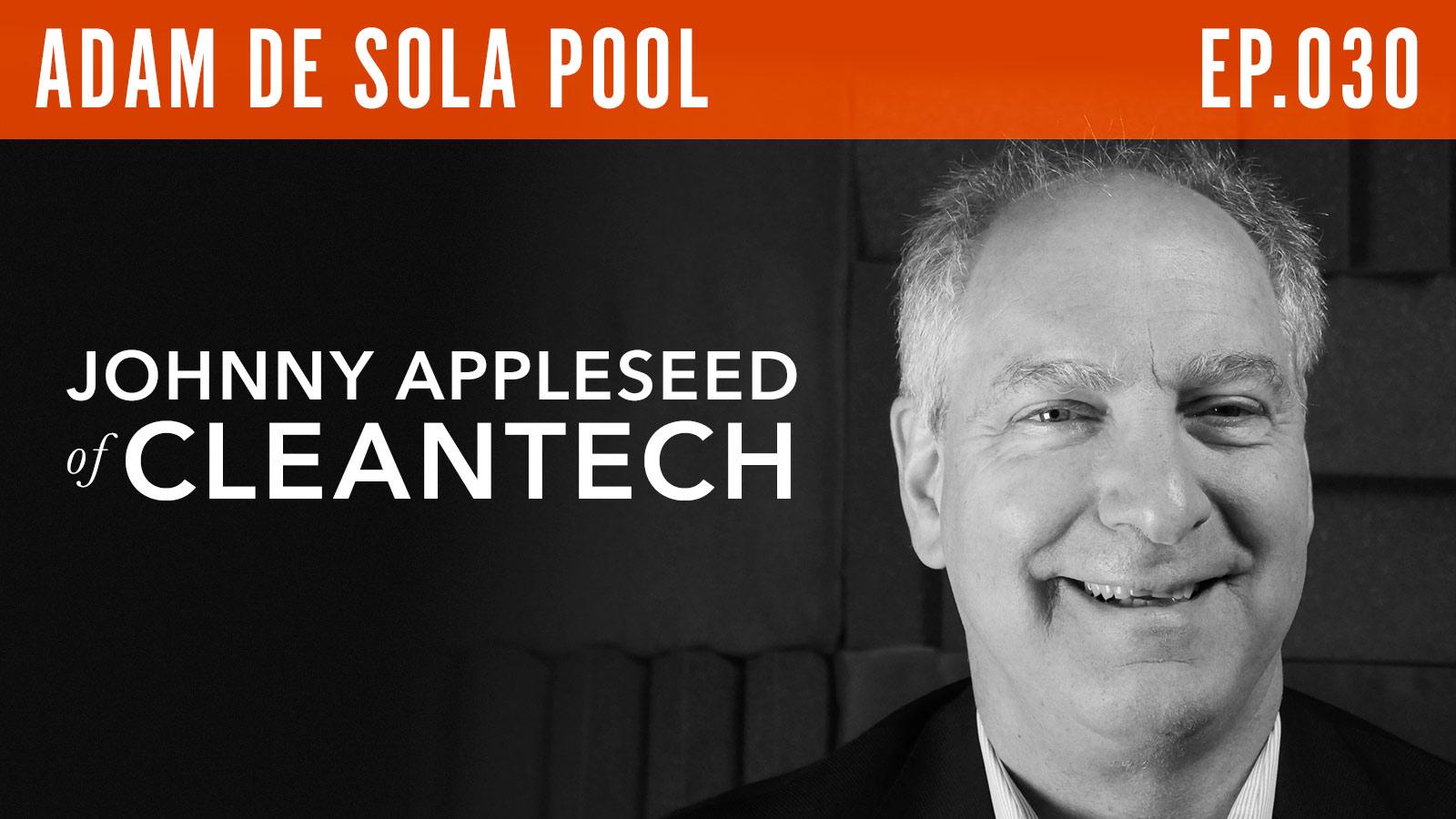 Adam de Sola Pool  Johnny Appleseed of CleanTech