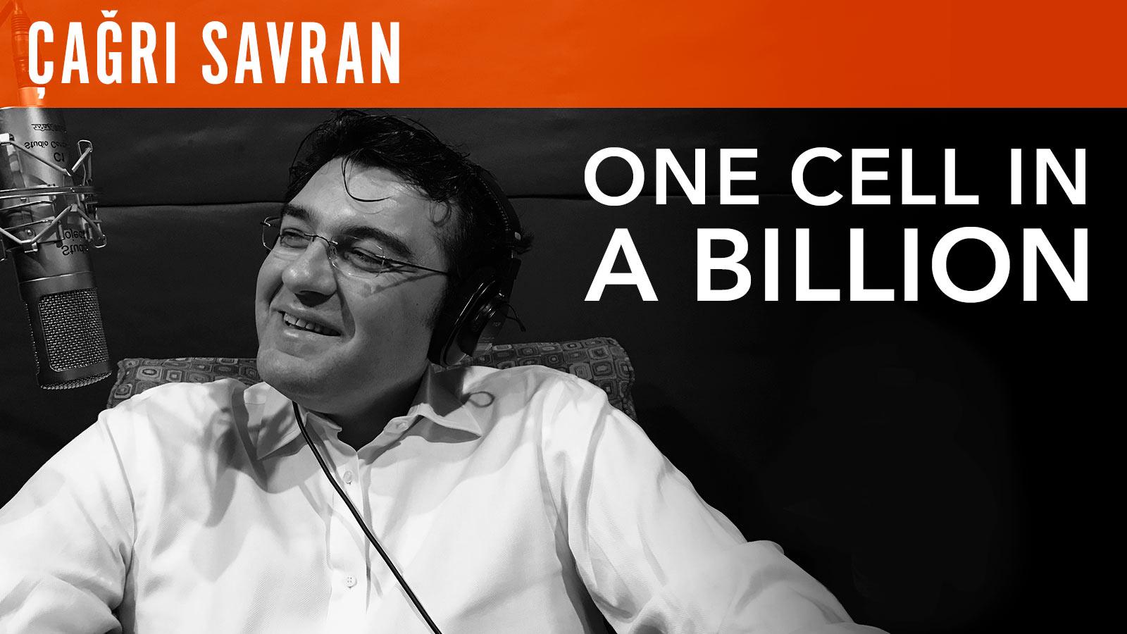 Cagri Savran  One Cell in a Billion