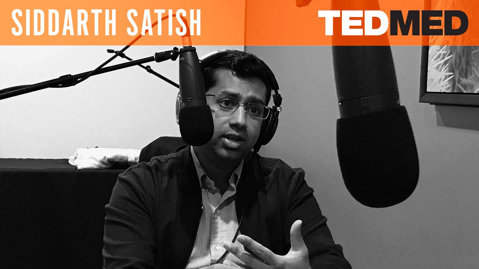 Siddarth Satish  TEDMED