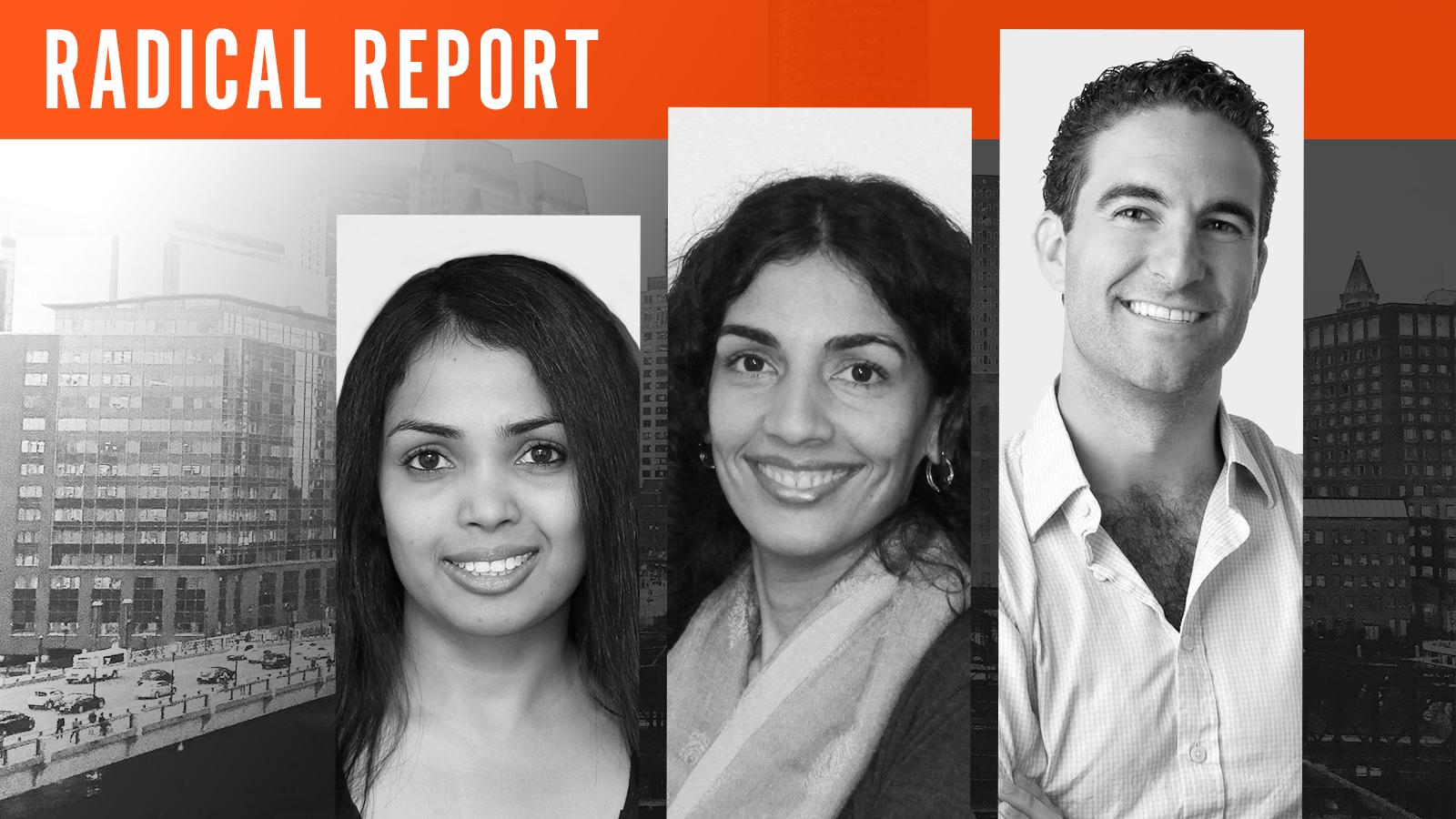 Radhika Dutt, Nidhi Aggarwal, Geordie Kaytes  Radical Report I