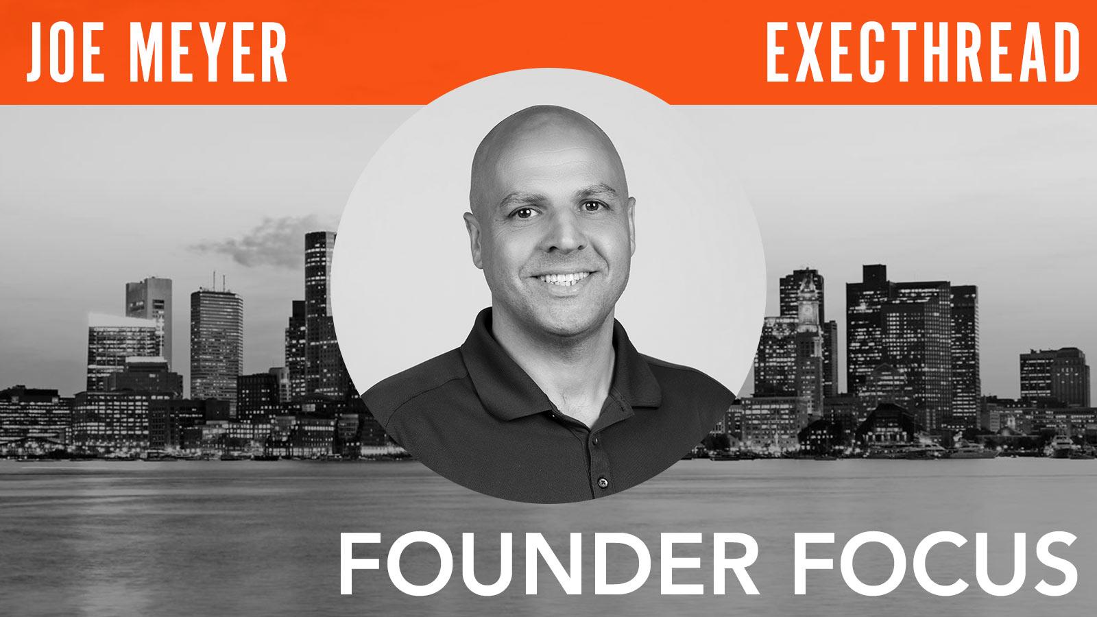 Joe Meyer  Founder Focus