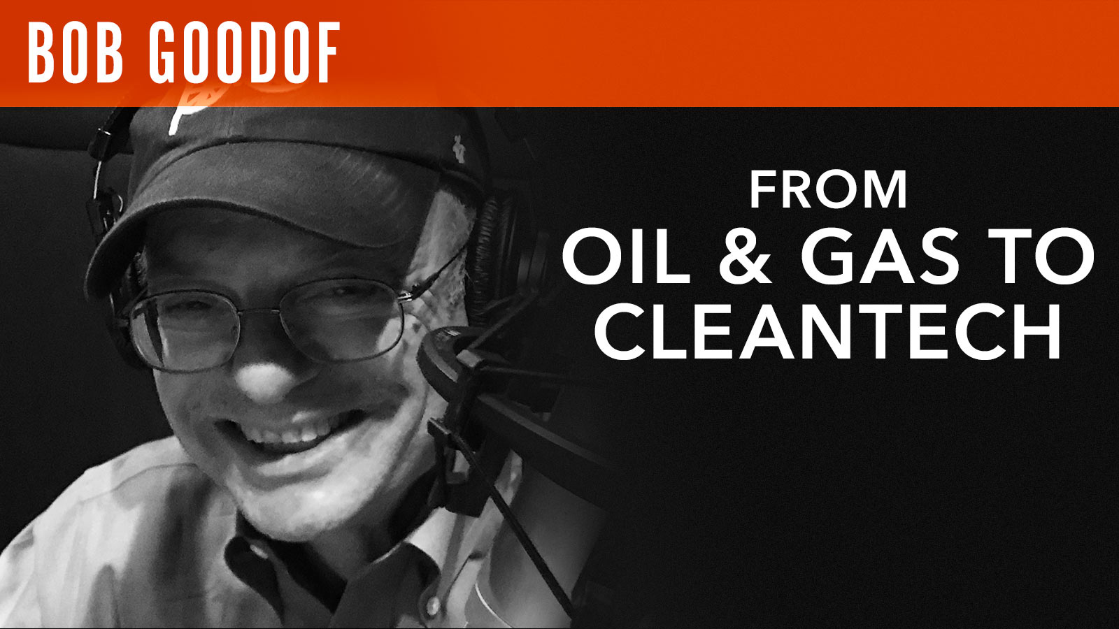 Bob Goodof  From Oil & Gas to Cleantech