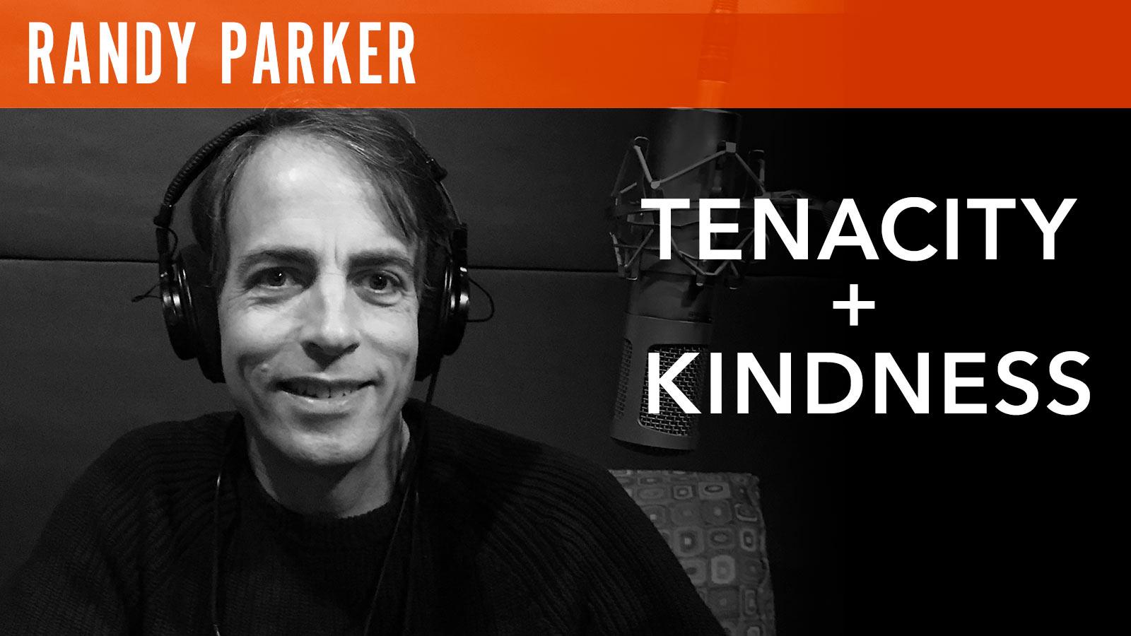 Randy Park  Tenacity + Kindness