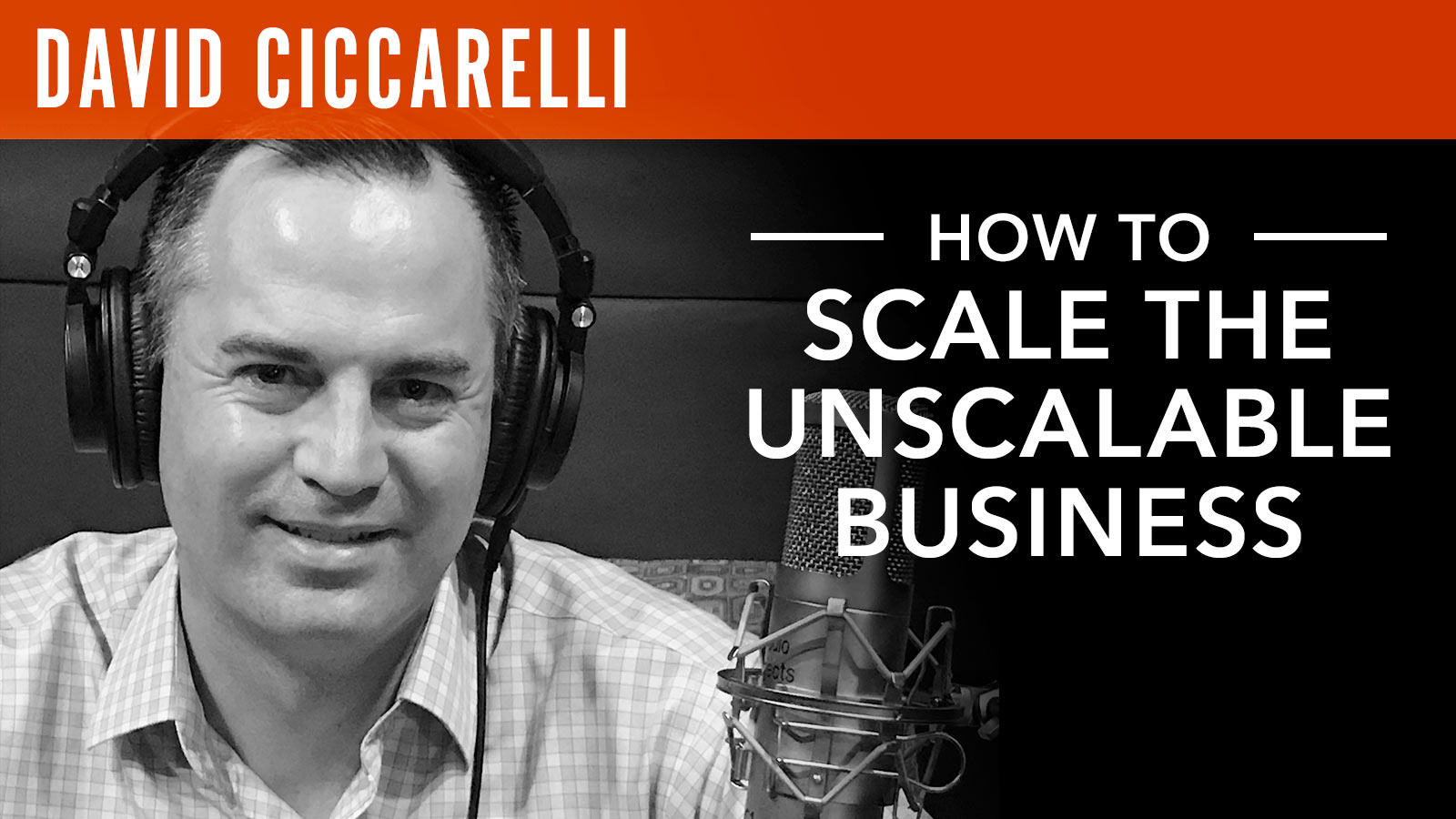 David Ciccarelli  How to Scale the Unscalable Business