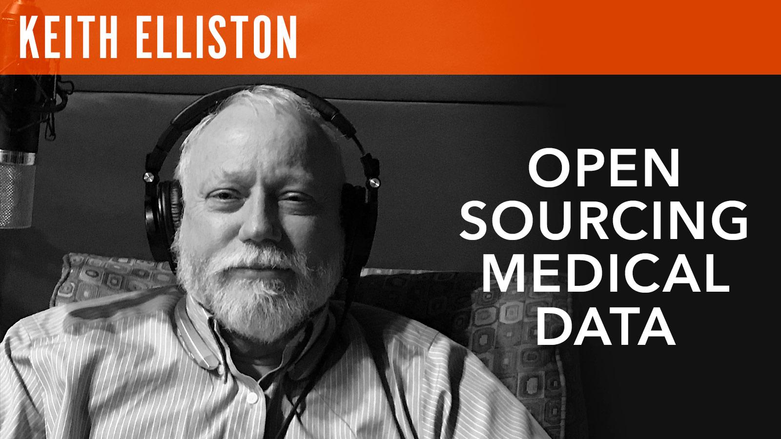 Keith Elliston  Open Sourcing Medical Data