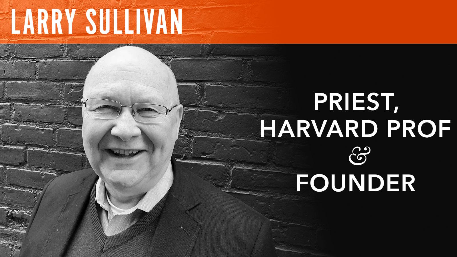Larry Sullivan  Priest, Harvard Prof & Founder