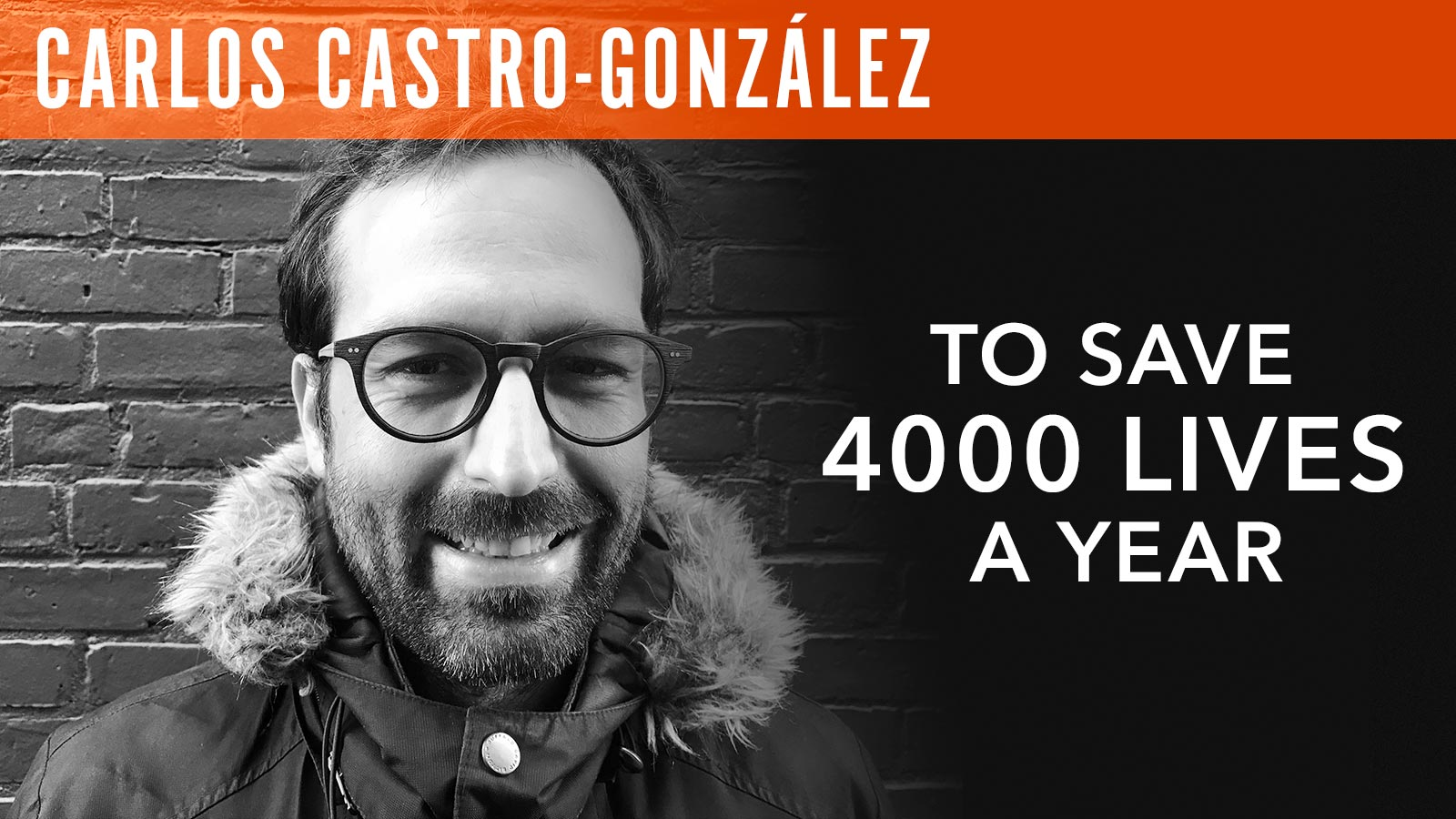 Carlos Castro-González  To Save 4,000 Lives a Year