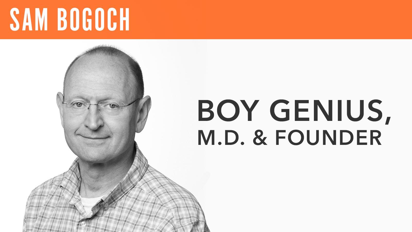 Sam Bogoch  Boy Genius, M.D. & Founder
