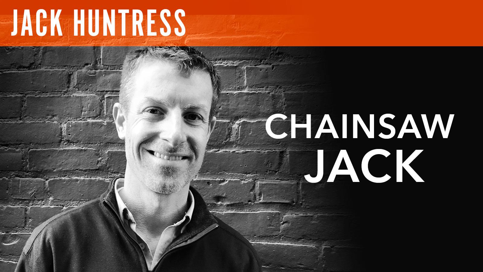 Jack Huntress  Chainsaw Jack