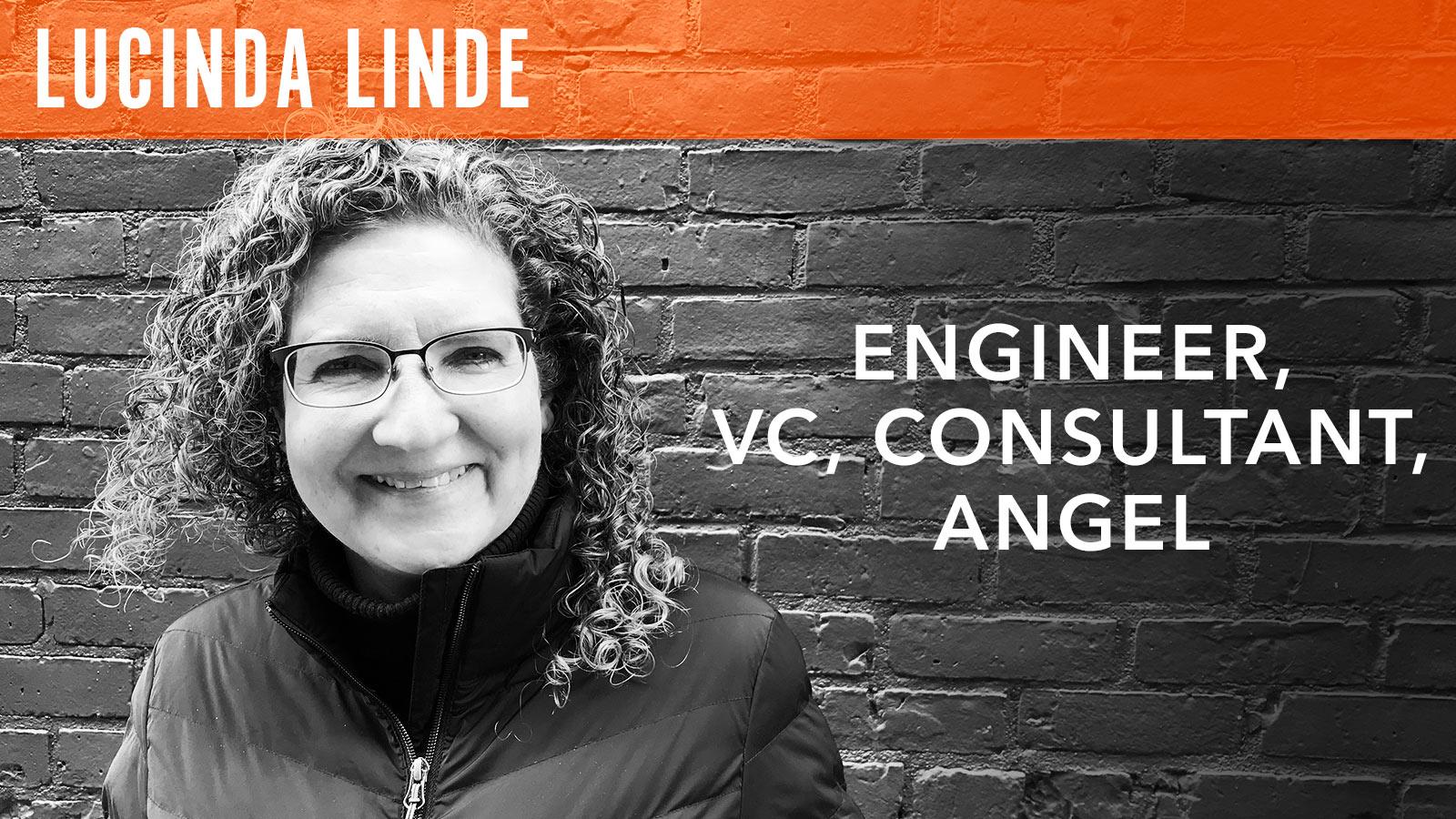 Lucinda Linde  Engineer, VC, Consultant, Angel