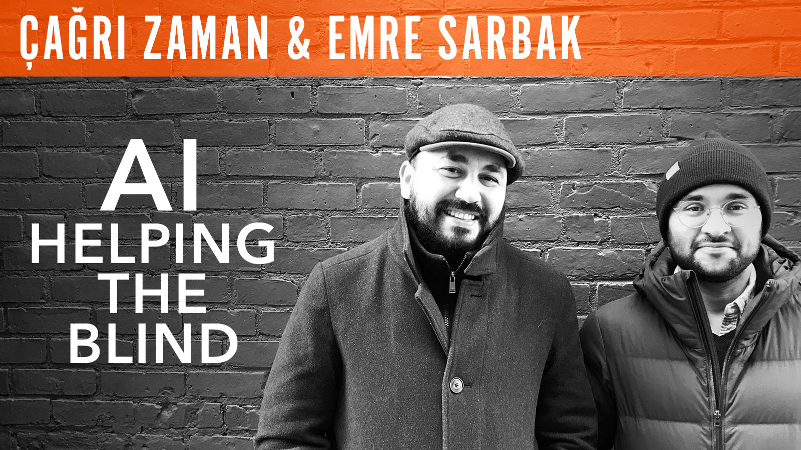 Cagri Zaman & Emre Sarbak  AI Helping the Blind