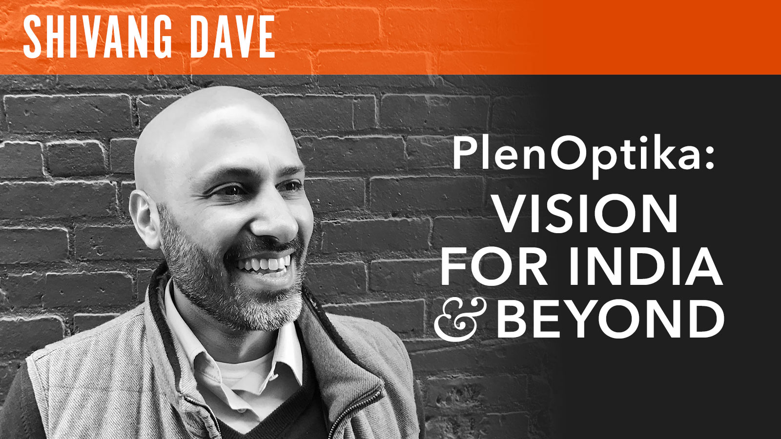 Shivang Dave  Plen Optika: Vision for India & Beyond