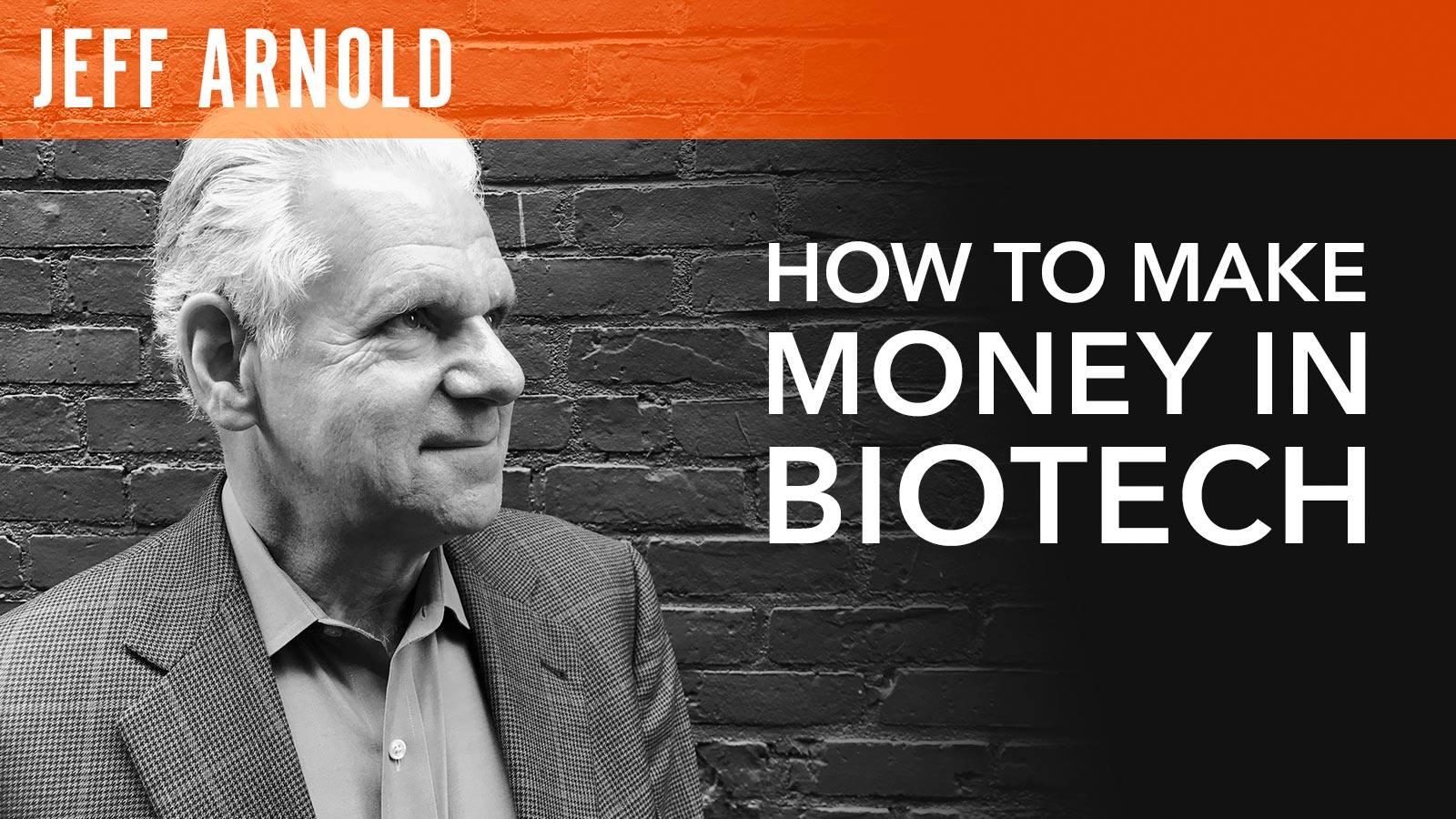 Jeff Arnold  How to Make Money in Biotech