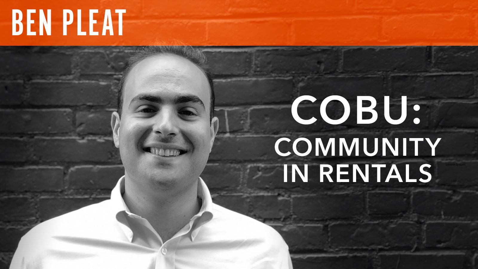 Ben Pleat  Cobu: Community in Rentals
