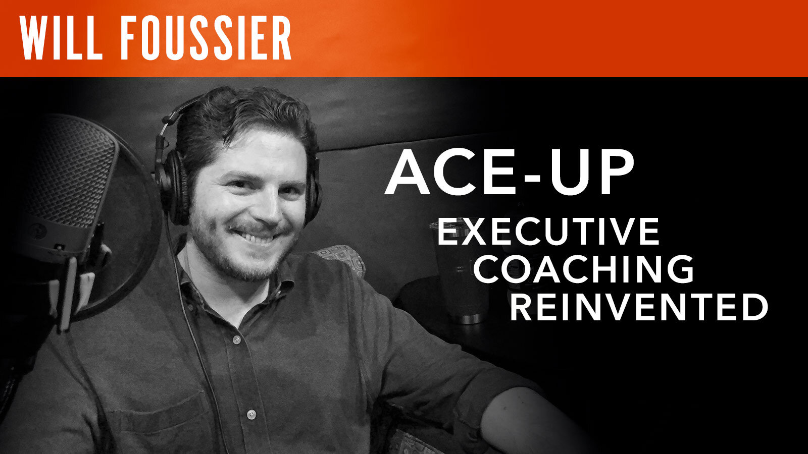 Will Foussier  Ace-Up: Executive Coaching Reinvented