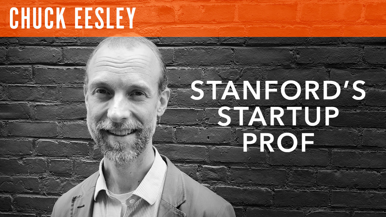 Chuck Eesley  Stanford's Startup Prof