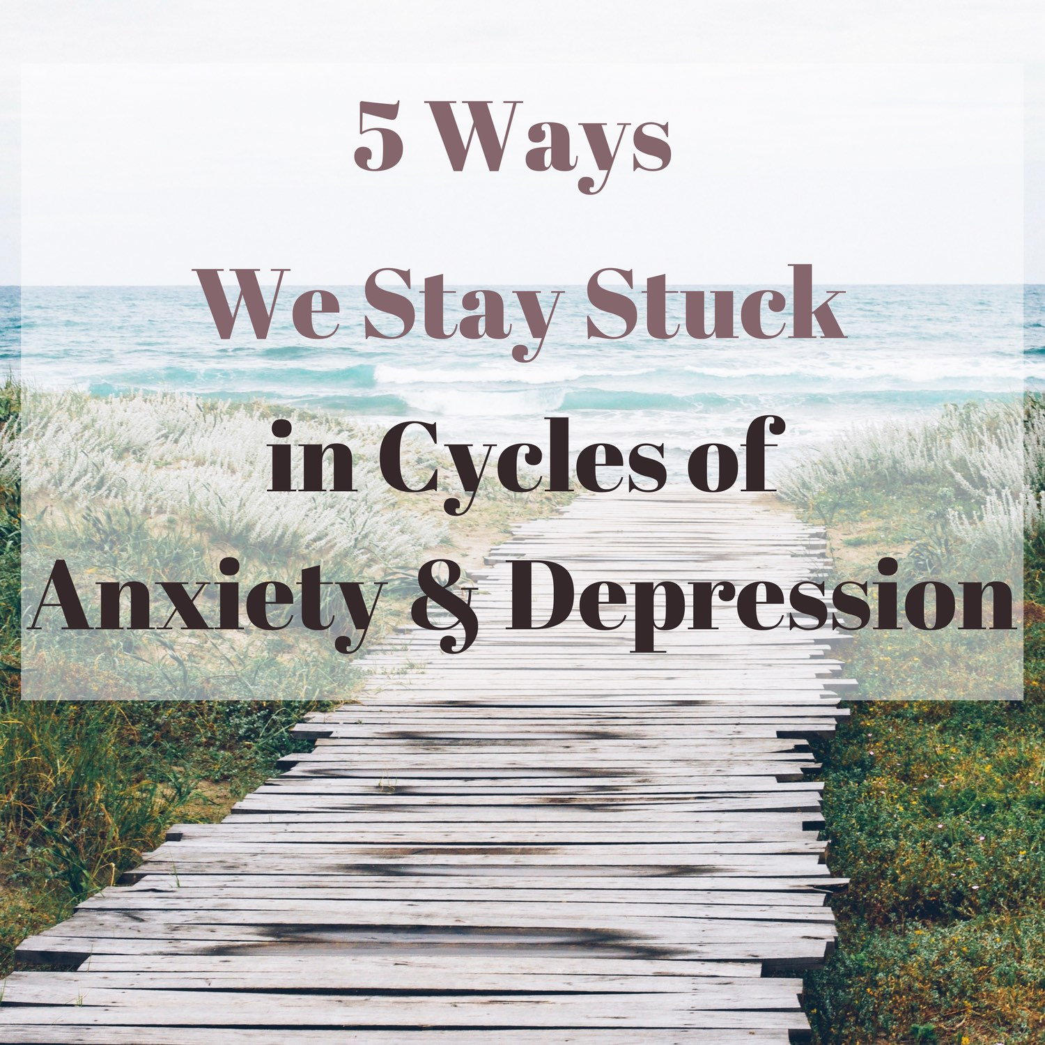 5 Ways we stay stuck in cycles of Anxiety in Depression - psychotherapy in NYC