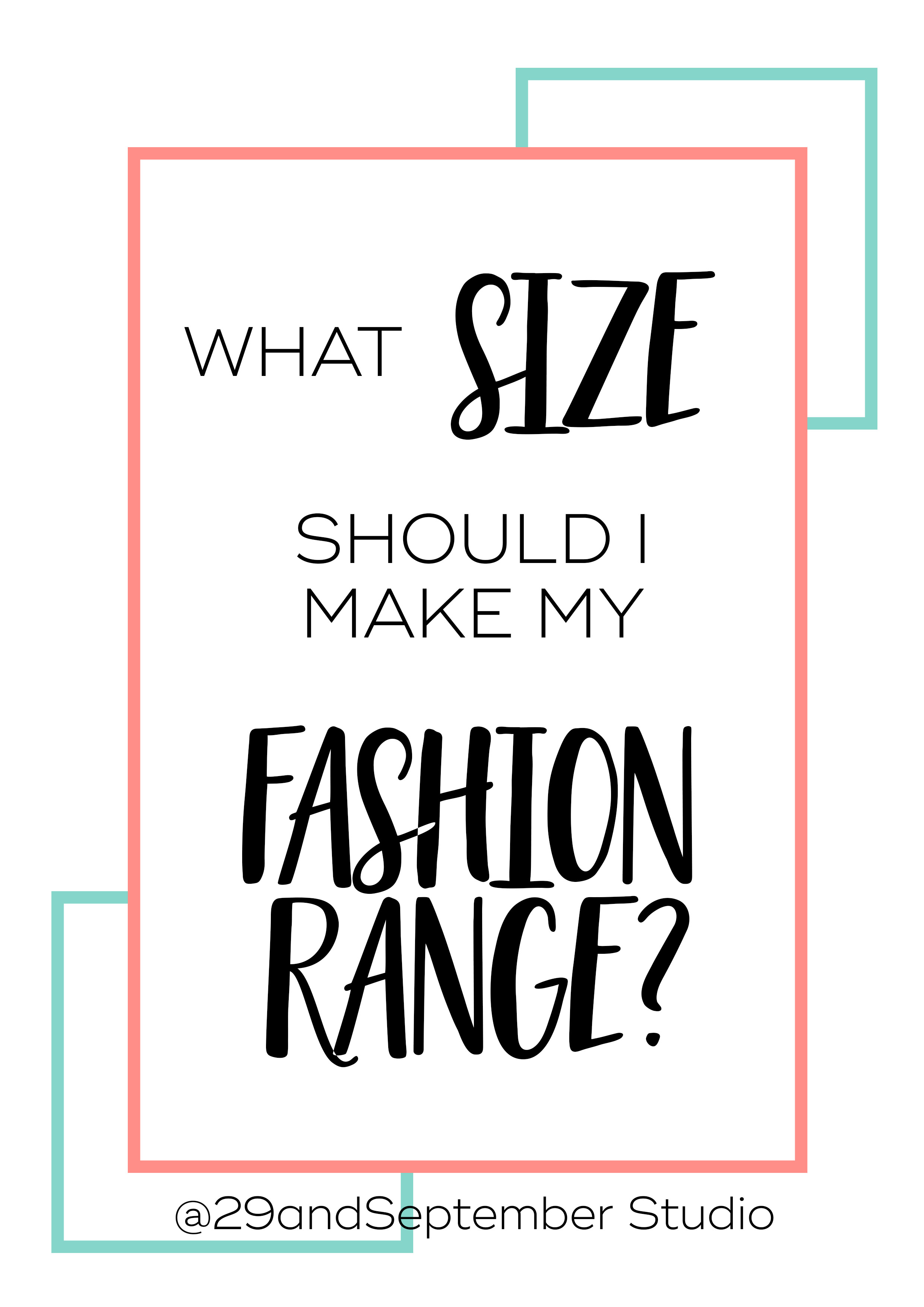 What size should I make my fashion designs? 29andSeptember Studio fashion industry advice