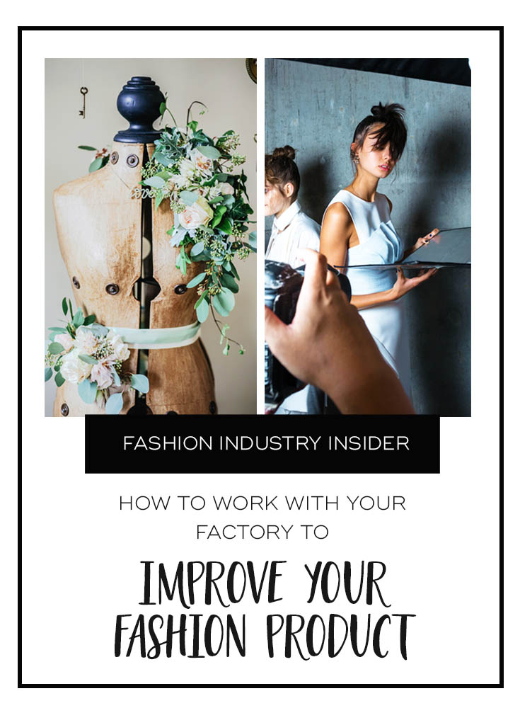 How to Work With Your Factory to Improve Your Fashion Product | Manufacturing Fashion Designs | Start a Fashion Label