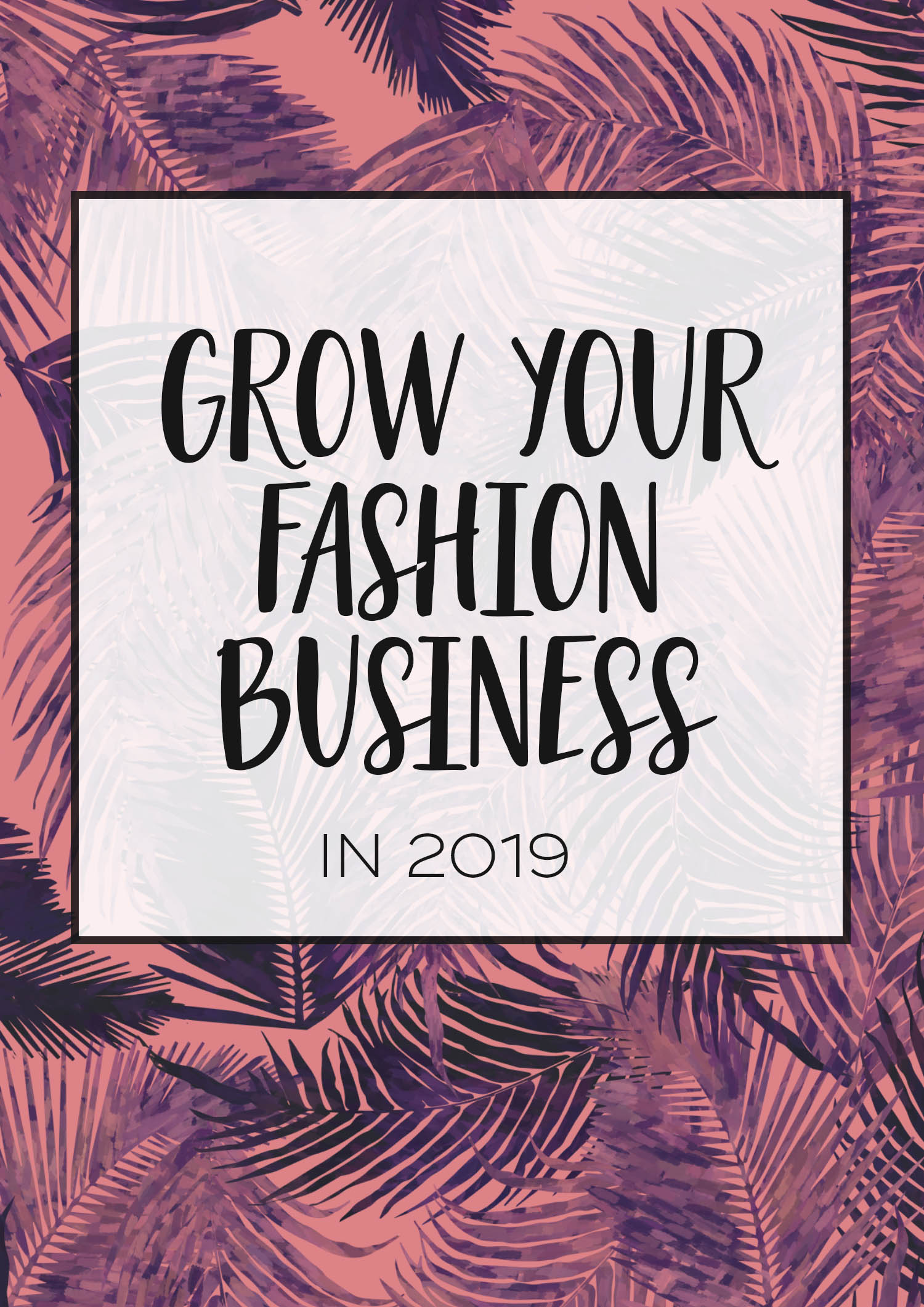 How To Grow Your Fashion Business In 2019 The Fashion Business Coach