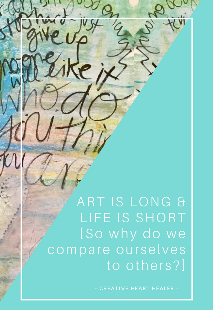 art is long and life is short so why do we compare ourselves to others