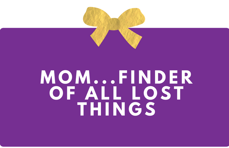 Surprise Gift Co. Blog : Mom... Finder of all lost things