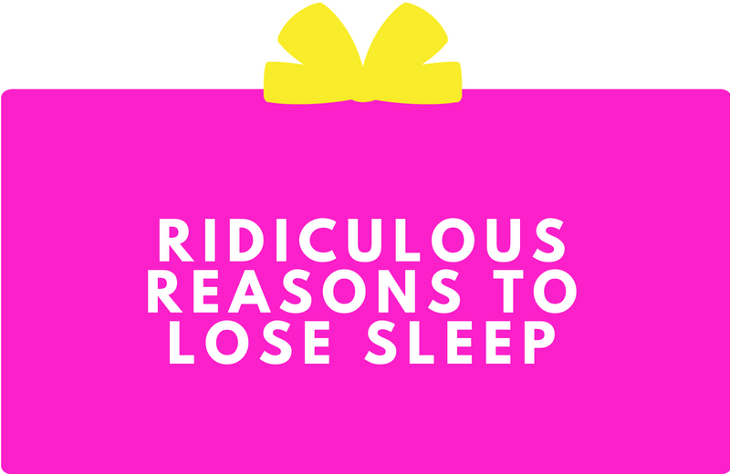 Surprise Gift Co. Blog : Ridiculous Reasons To Lose Sleep