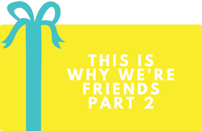 Surprise Gift Co. Blog : This is Why We're Friends Part 2