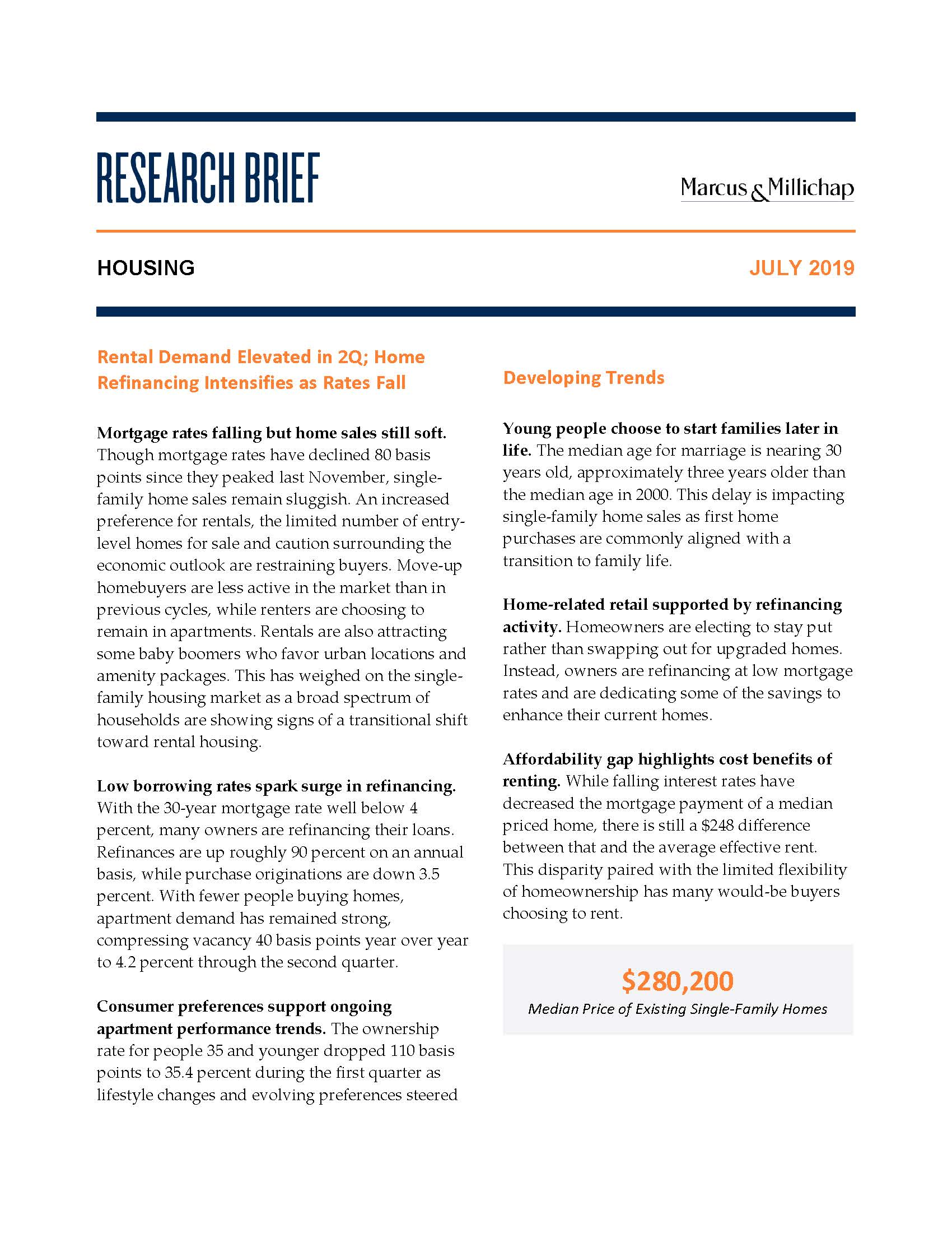 Research Brief - July 2019Housing - Mortgage rates falling but home sales still soft. Though mortgage rates have declined 80 basis points since they peaked last November, single-family home sales remain sluggish. An increased preference for rentals, the limited number of entry-level homes for sale and caution surrounding the economic outlook are restraining buyers.