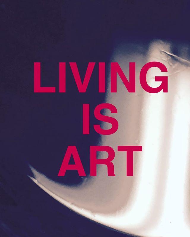 Living is art.