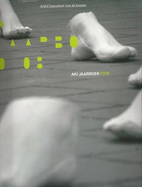 2008, Aki Jaarboek 07/08 ISBN 978-90-75522-33-4 ©AKI ArtEZ Academie voor Beeldende Kunsten